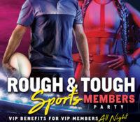ROUGH & TOUGH VIP MEMBERS PARTY